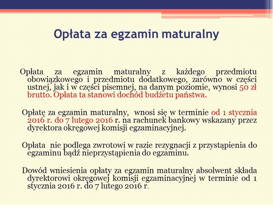 Opłata za egzamin maturalny Opłata za egzamin maturalny z każdego przedmiotu obowiązkowego i przedmiotu dodatkowego, zarówno w części ustnej, jak i w części pisemnej, na danym poziomie, wynosi 50 zł brutto.