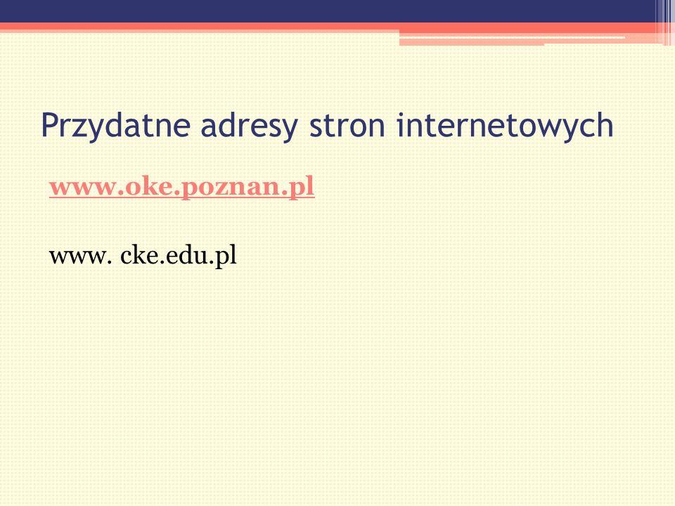 Przydatne adresy stron internetowych www.oke.poznan.pl www. cke.edu.pl