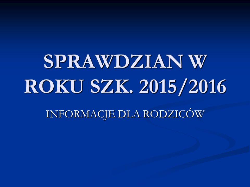 SPRAWDZIAN W ROKU SZK. 2015/2016 INFORMACJE DLA RODZICÓW