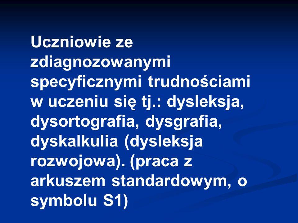 Uczniowie ze zdiagnozowanymi specyficznymi trudnościami w uczeniu się tj.: dysleksja, dysortografia, dysgrafia, dyskalkulia (dysleksja rozwojowa). (pr