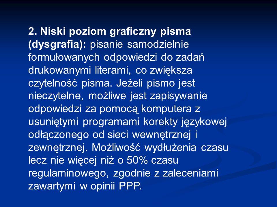 2. Niski poziom graficzny pisma (dysgrafia): pisanie samodzielnie formułowanych odpowiedzi do zadań drukowanymi literami, co zwiększa czytelność pisma