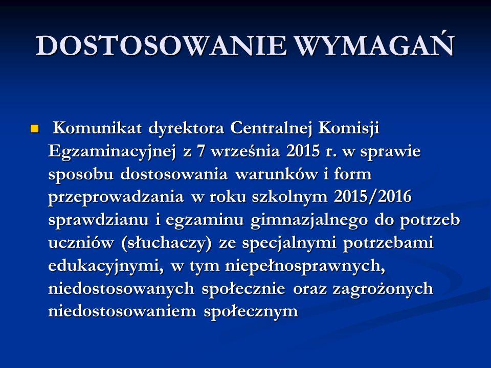 DOSTOSOWANIE WYMAGAŃ Komunikat dyrektora Centralnej Komisji Egzaminacyjnej z 7 września 2015 r. w sprawie sposobu dostosowania warunków i form przepro