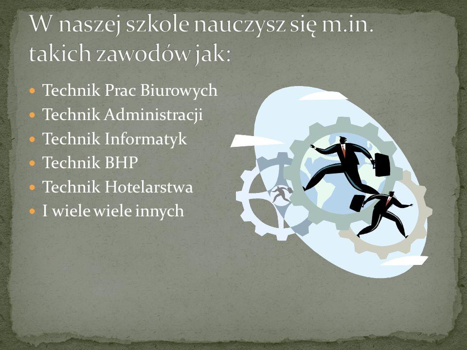 Technik Prac Biurowych Technik Administracji Technik Informatyk Technik BHP Technik Hotelarstwa I wiele wiele innych