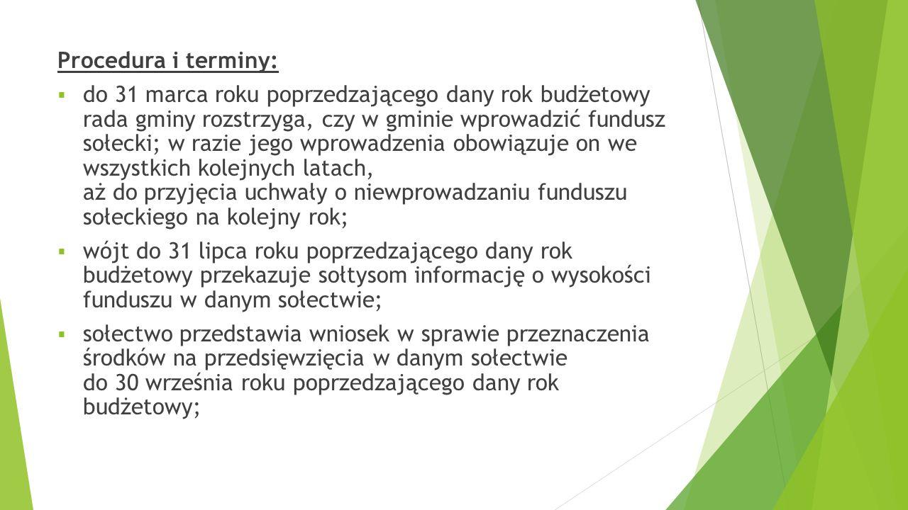 Procedura i terminy:  do 31 marca roku poprzedzającego dany rok budżetowy rada gminy rozstrzyga, czy w gminie wprowadzić fundusz sołecki; w razie jeg