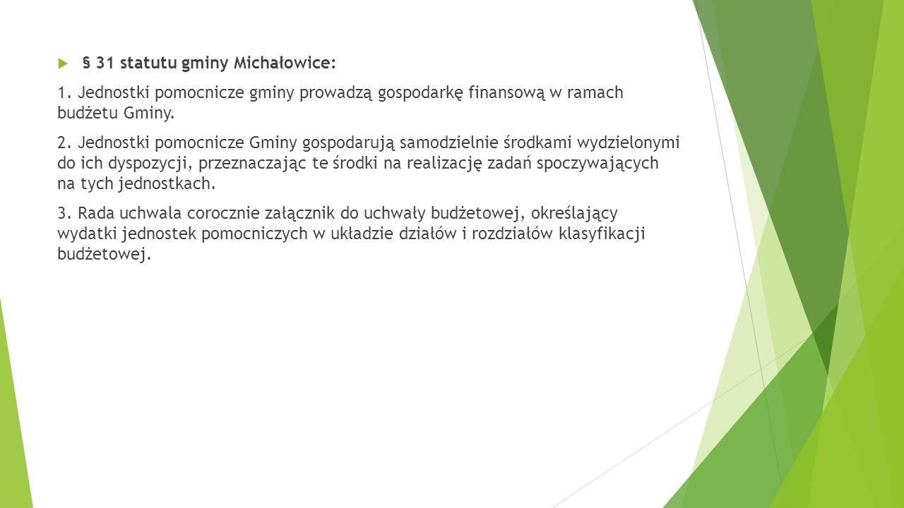  § 31 statutu gminy Michałowice: 1. Jednostki pomocnicze gminy prowadzą gospodarkę finansową w ramach budżetu Gminy. 2. Jednostki pomocnicze Gminy go