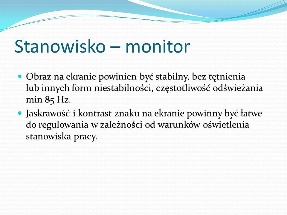Stanowisko – monitor Obraz na ekranie powinien być stabilny, bez tętnienia lub innych form niestabilności, częstotliwość odświeżania min 85 Hz. Jaskra