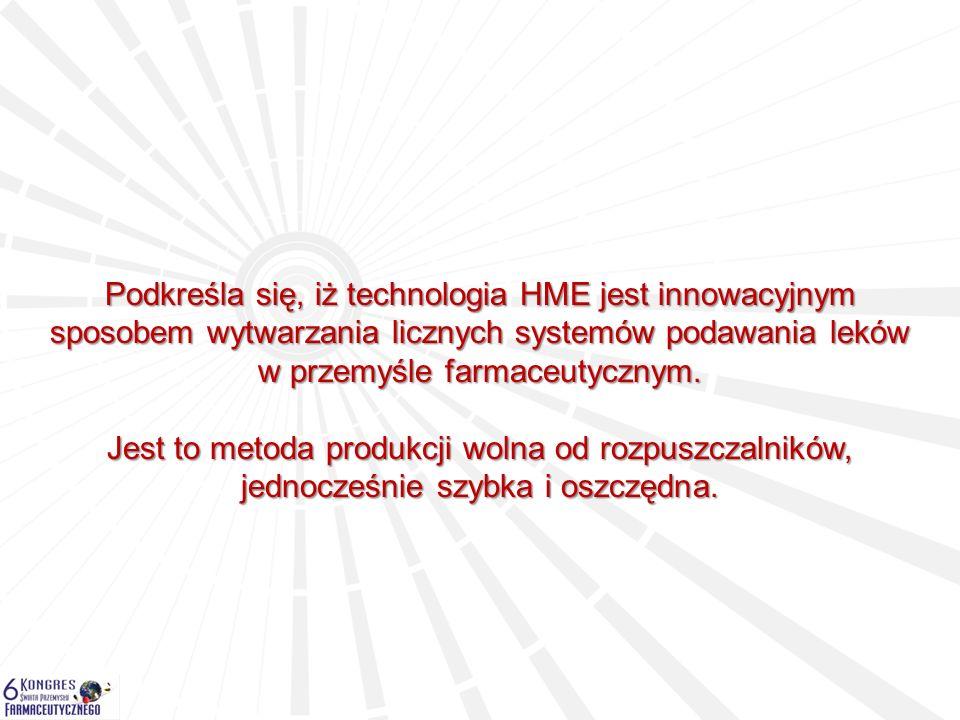 Podkreśla się, iż technologia HME jest innowacyjnym sposobem wytwarzania licznych systemów podawania leków w przemyśle farmaceutycznym. Jest to metoda