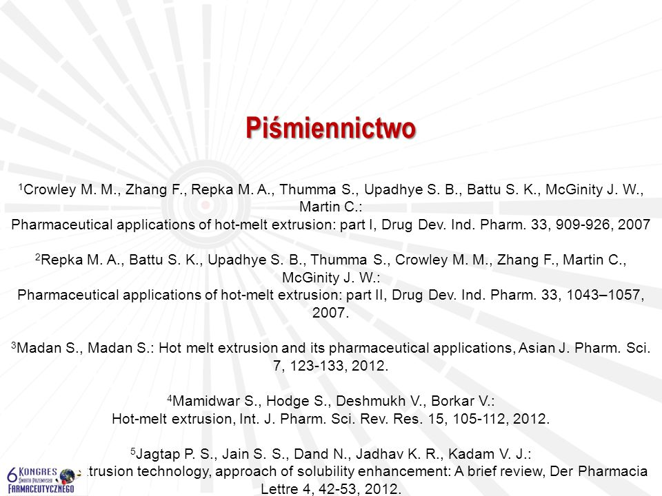 Piśmiennictwo 1 Crowley M.M., Zhang F., Repka M. A., Thumma S., Upadhye S.