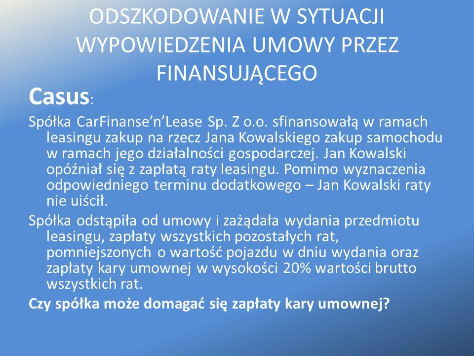 ODSZKODOWANIE W SYTUACJI WYPOWIEDZENIA UMOWY PRZEZ FINANSUJĄCEGO Casus : Spółka CarFinanse'n'Lease Sp. Z o.o. sfinansowałą w ramach leasingu zakup na