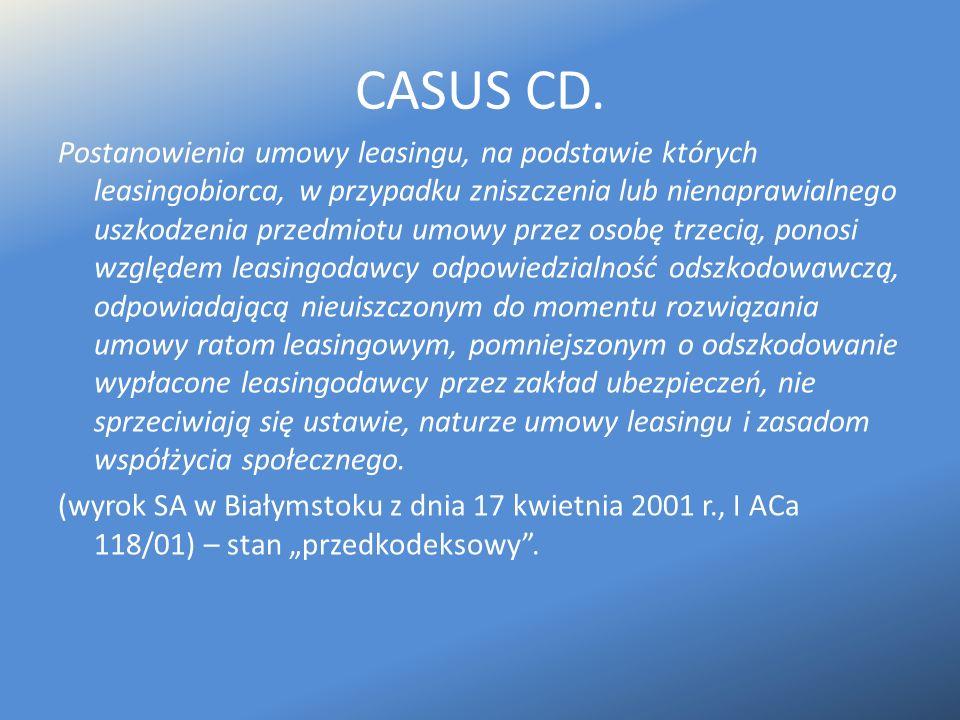 CASUS CD. Postanowienia umowy leasingu, na podstawie których leasingobiorca, w przypadku zniszczenia lub nienaprawialnego uszkodzenia przedmiotu umowy