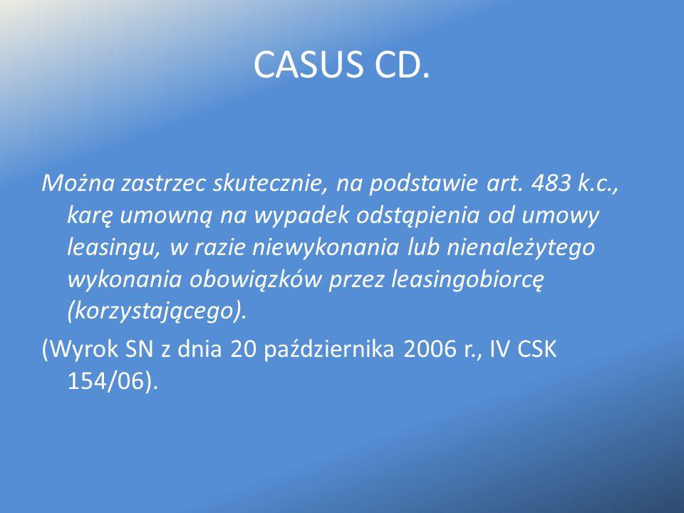 CASUS CD. Można zastrzec skutecznie, na podstawie art. 483 k.c., karę umowną na wypadek odstąpienia od umowy leasingu, w razie niewykonania lub nienal
