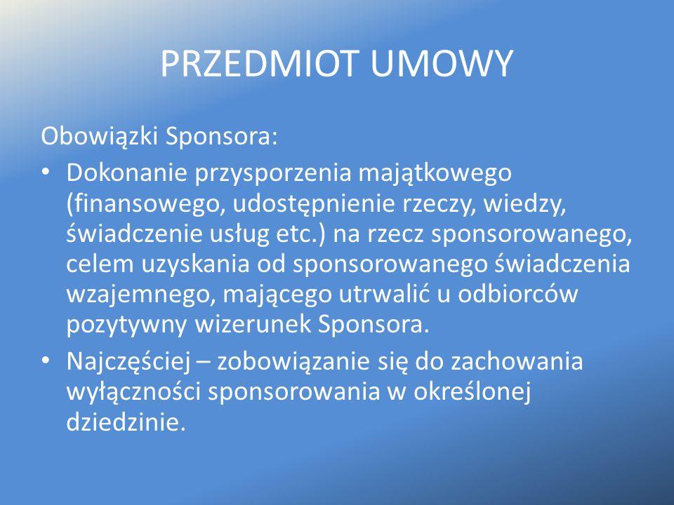 PRZEDMIOT UMOWY Obowiązki Sponsora: Dokonanie przysporzenia majątkowego (finansowego, udostępnienie rzeczy, wiedzy, świadczenie usług etc.) na rzecz s