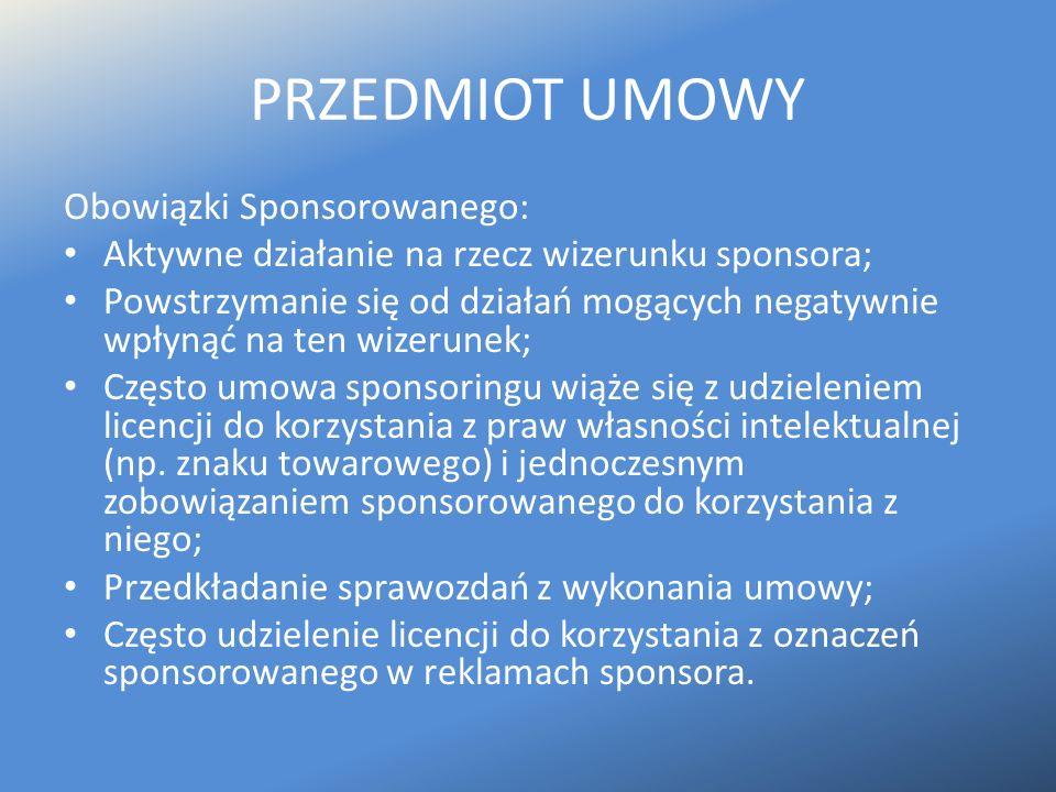 PRZEDMIOT UMOWY Obowiązki Sponsorowanego: Aktywne działanie na rzecz wizerunku sponsora; Powstrzymanie się od działań mogących negatywnie wpłynąć na t