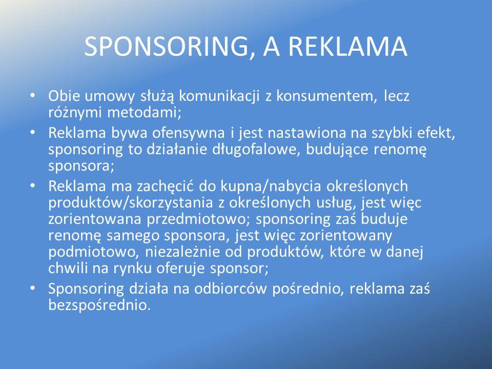 SPONSORING, A REKLAMA Obie umowy służą komunikacji z konsumentem, lecz różnymi metodami; Reklama bywa ofensywna i jest nastawiona na szybki efekt, spo