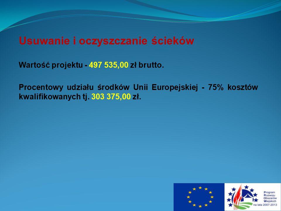 Usuwanie i oczyszczanie ścieków Wartość projektu - 497 535,00 zł brutto. Procentowy udziału środków Unii Europejskiej - 75% kosztów kwalifikowanych tj