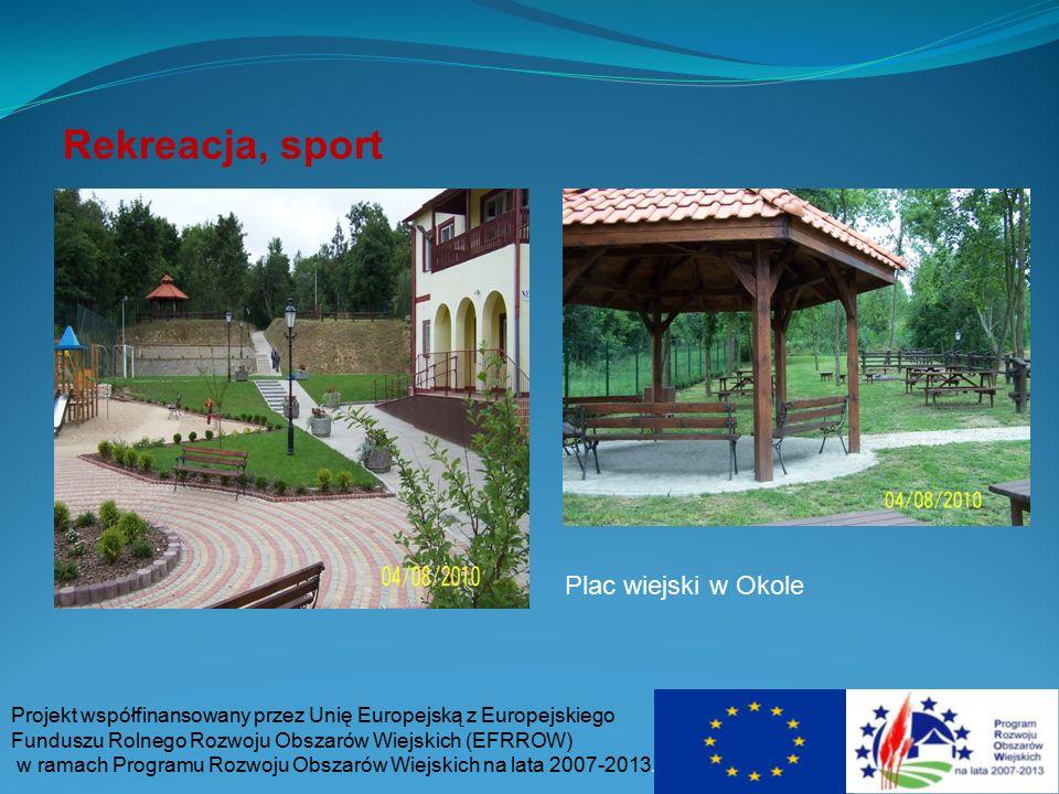 Rekreacja, sport Projekt współfinansowany przez Unię Europejską z Europejskiego Funduszu Rolnego Rozwoju Obszarów Wiejskich (EFRROW) w ramach Programu