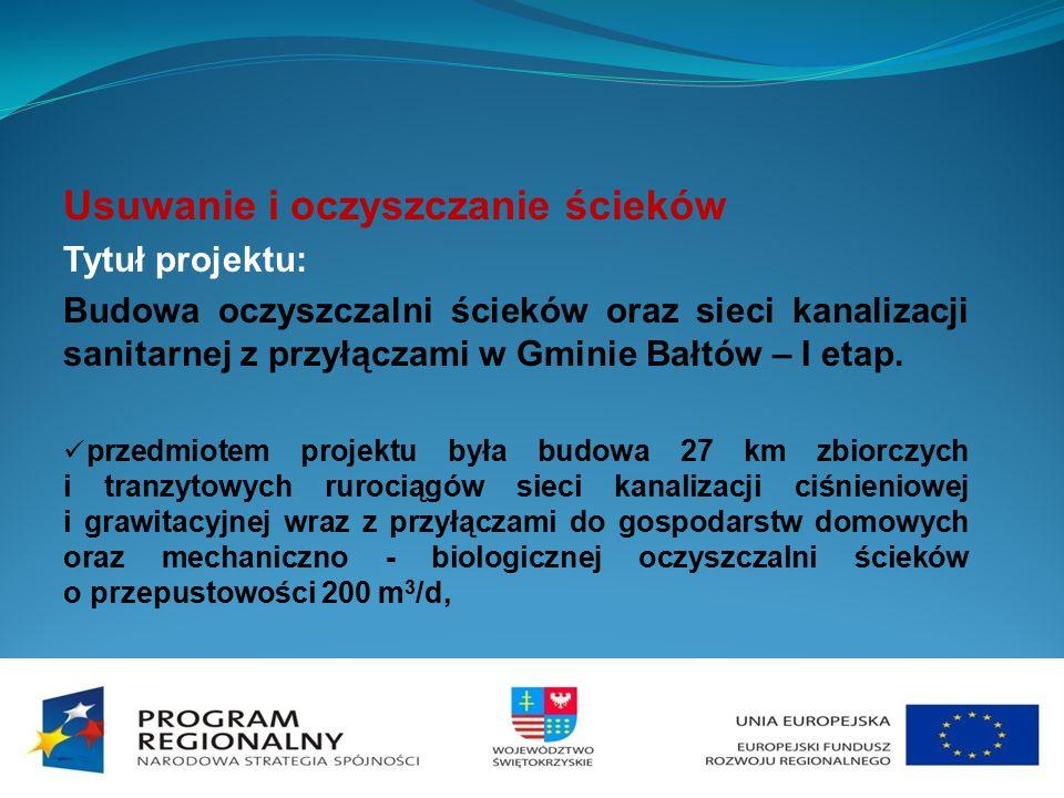 Usuwanie i oczyszczanie ścieków Tytuł projektu: Budowa oczyszczalni ścieków oraz sieci kanalizacji sanitarnej z przyłączami w Gminie Bałtów – I etap.