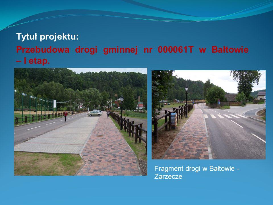 Tytuł projektu: Przebudowa drogi gminnej nr 000061T w Bałtowie – I etap. Fragment drogi w Bałtowie - Zarzecze