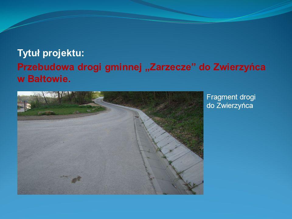 """Tytuł projektu: Przebudowa drogi gminnej """"Zarzecze"""" do Zwierzyńca w Bałtowie. Fragment drogi do Zwierzyńca"""