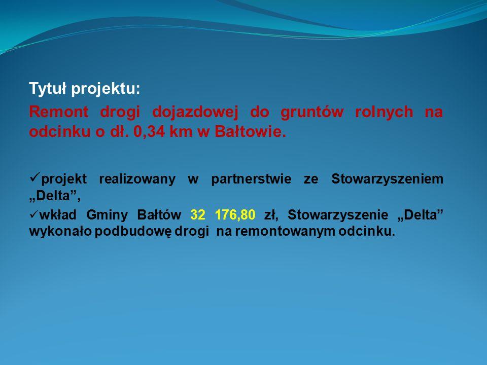 Tytuł projektu: Remont drogi dojazdowej do gruntów rolnych na odcinku o dł. 0,34 km w Bałtowie. projekt realizowany w partnerstwie ze Stowarzyszeniem