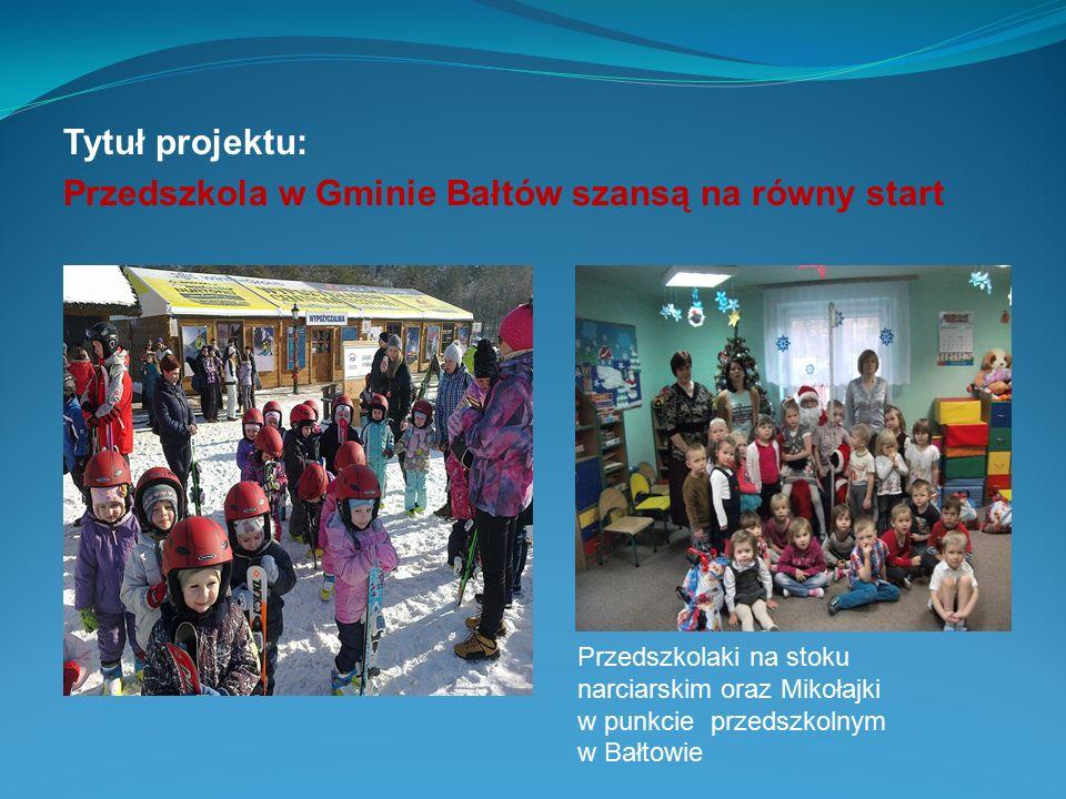 Tytuł projektu: Przedszkola w Gminie Bałtów szansą na równy start Przedszkolaki na stoku narciarskim oraz Mikołajki w punkcie przedszkolnym w Bałtowie
