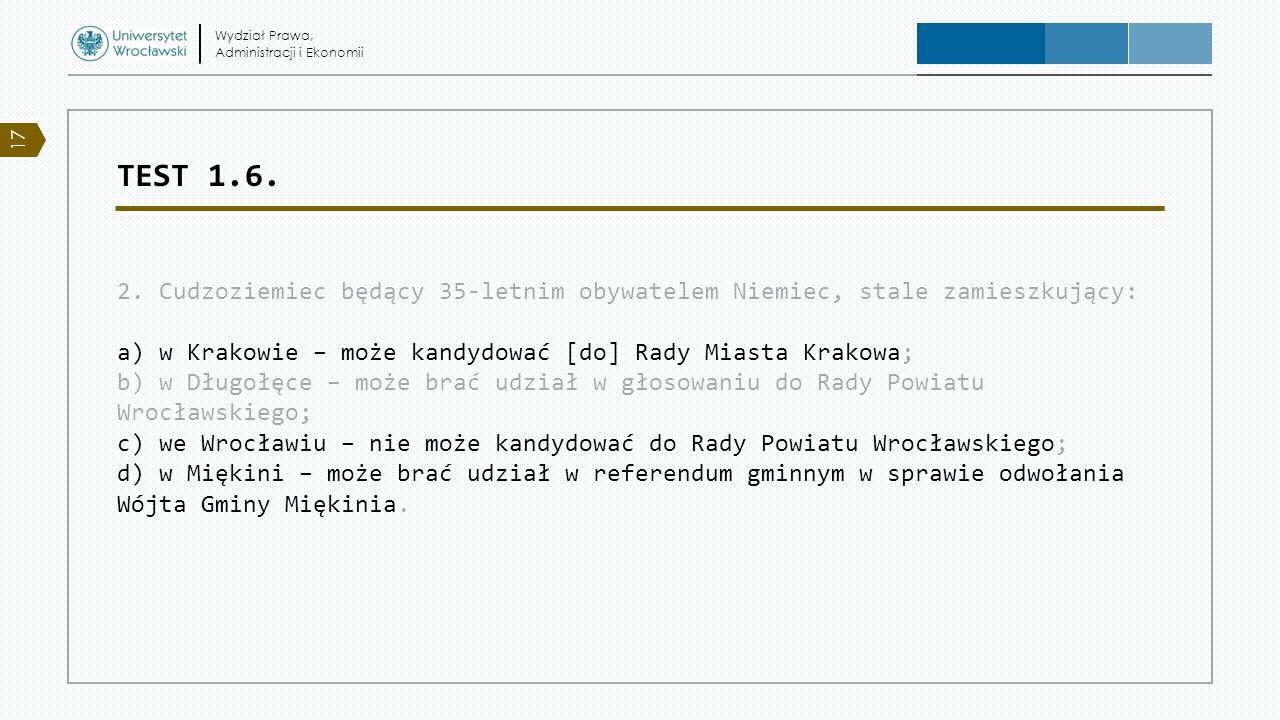 TEST 1.6. 2. Cudzoziemiec będący 35-letnim obywatelem Niemiec, stale zamieszkujący: a) w Krakowie – może kandydować [do] Rady Miasta Krakowa; b) w Dłu