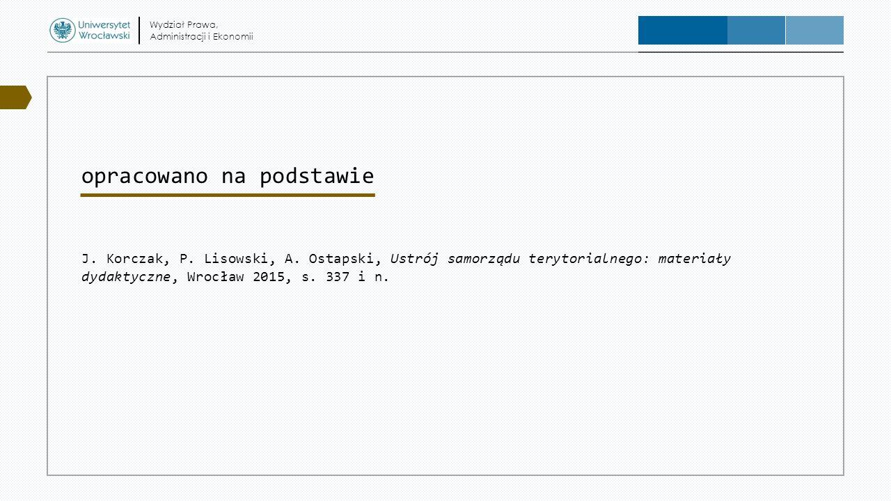 opracowano na podstawie J. Korczak, P. Lisowski, A. Ostapski, Ustrój samorządu terytorialnego: materiały dydaktyczne, Wrocław 2015, s. 337 i n. Wydzia
