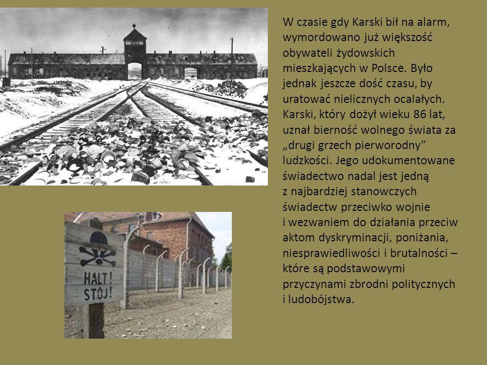 W czasie gdy Karski bił na alarm, wymordowano już większość obywateli żydowskich mieszkających w Polsce. Było jednak jeszcze dość czasu, by uratować n