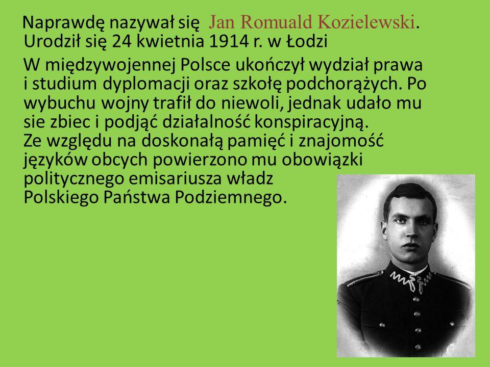 Naprawdę nazywał się Jan Romuald Kozielewski. Urodził się 24 kwietnia 1914 r. w Łodzi W międzywojennej Polsce ukończył wydział prawa i studium dyploma