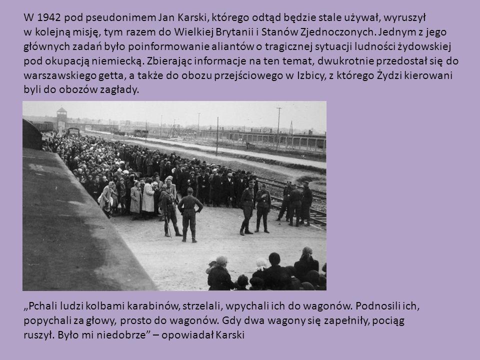 W 1942 pod pseudonimem Jan Karski, którego odtąd będzie stale używał, wyruszył w kolejną misję, tym razem do Wielkiej Brytanii i Stanów Zjednoczonych.