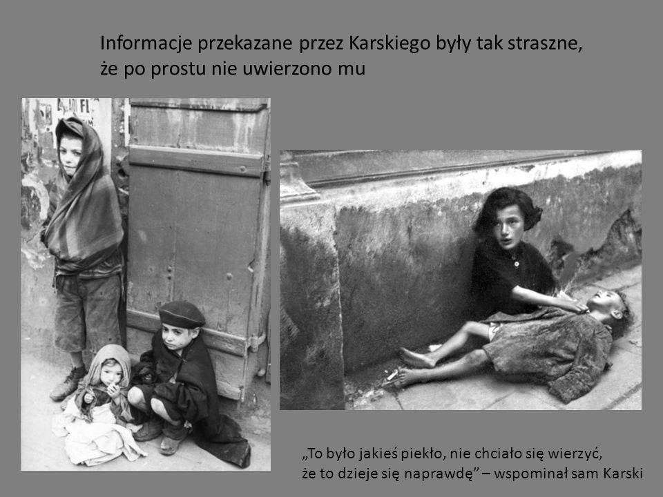 Wstrząsającą relację naocznego świadka Karski przekazał wielu amerykańskim i brytyjskim politykom oraz dziennikarzom.