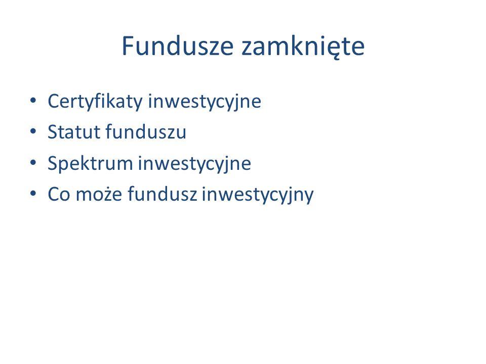 Fundusze zamknięte Certyfikaty inwestycyjne Statut funduszu Spektrum inwestycyjne Co może fundusz inwestycyjny