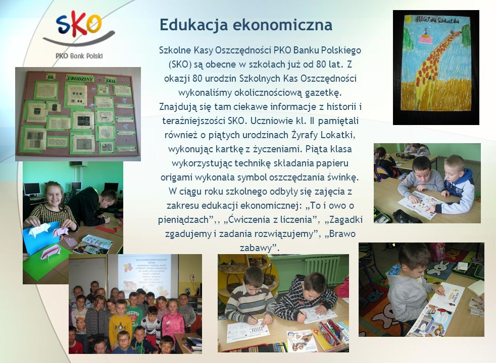 Edukacja ekonomiczna Szkolne Kasy Oszczędności PKO Banku Polskiego (SKO) są obecne w szkołach już od 80 lat.
