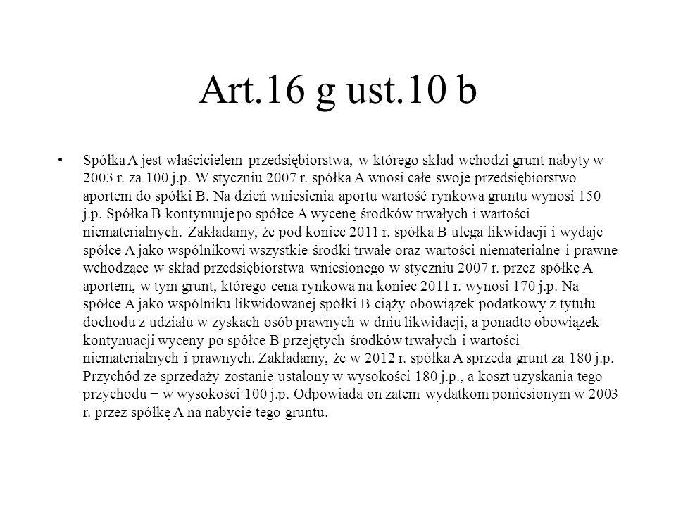 Art.16 g ust.10 b Spółka A jest właścicielem przedsiębiorstwa, w którego skład wchodzi grunt nabyty w 2003 r. za 100 j.p. W styczniu 2007 r. spółka A