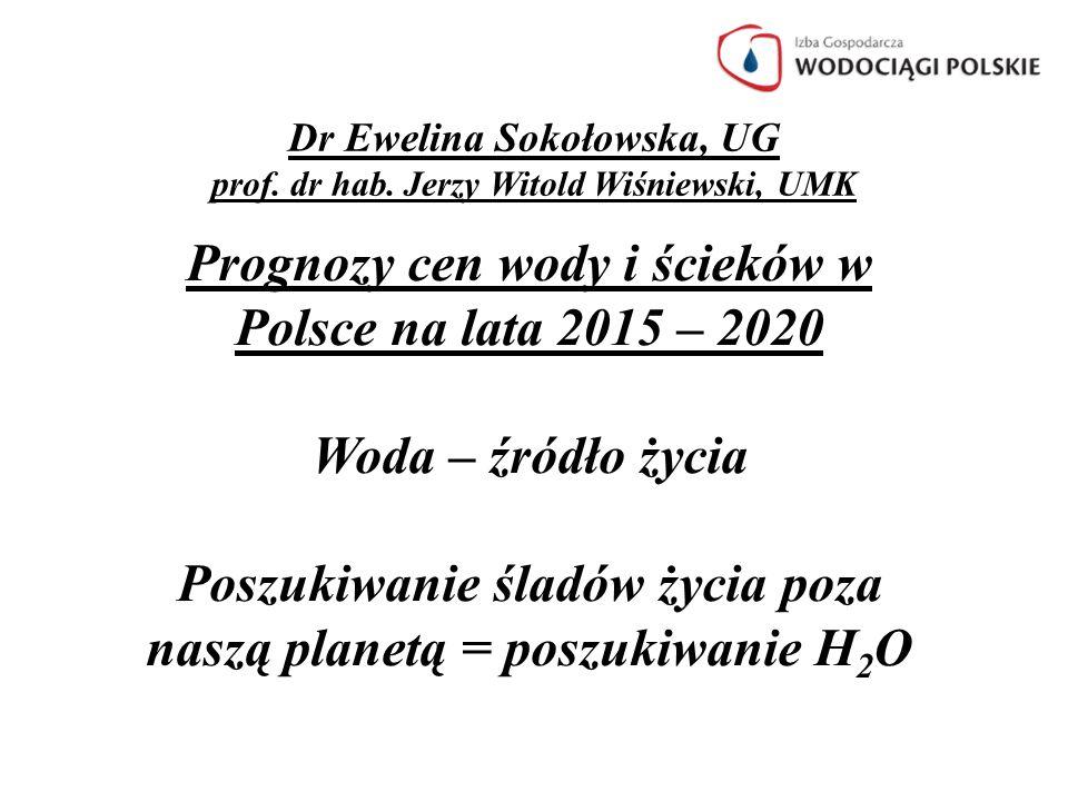 Dr Ewelina Sokołowska, UG prof. dr hab. Jerzy Witold Wiśniewski, UMK Prognozy cen wody i ścieków w Polsce na lata 2015 – 2020 Woda – źródło życia Posz