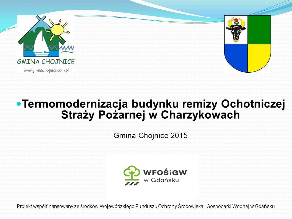 Termomodernizacja budynku remizy Ochotniczej Straży Pożarnej w Charzykowach Gmina Chojnice 2015 Projekt współfinansowany ze środków Wojewódzkiego Fund