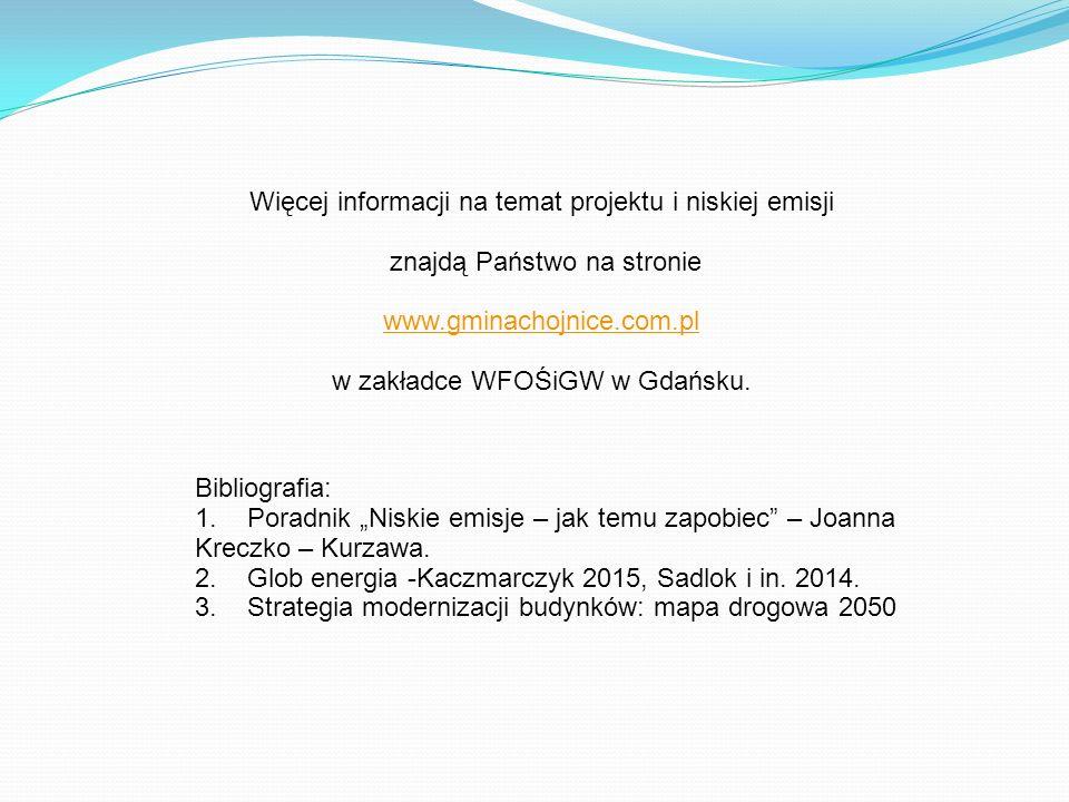 Więcej informacji na temat projektu i niskiej emisji znajdą Państwo na stronie www.gminachojnice.com.pl w zakładce WFOŚiGW w Gdańsku. Bibliografia: 1.