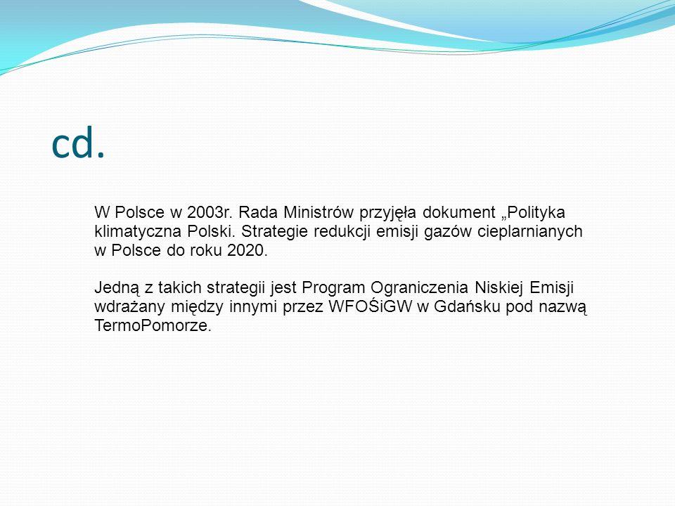 """cd. W Polsce w 2003r. Rada Ministrów przyjęła dokument """"Polityka klimatyczna Polski. Strategie redukcji emisji gazów cieplarnianych w Polsce do roku 2"""