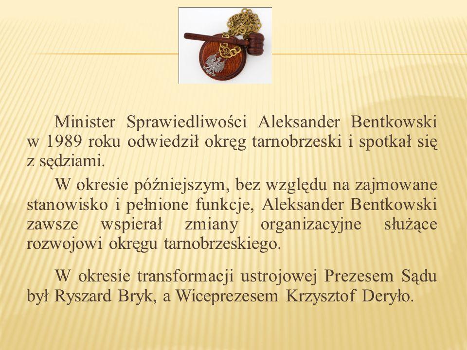 Minister Sprawiedliwości Aleksander Bentkowski w 1989 roku odwiedził okręg tarnobrzeski i spotkał się z sędziami. W okresie późniejszym, bez względu n