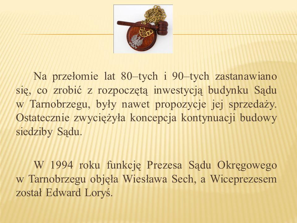 Na przełomie lat 80–tych i 90–tych zastanawiano się, co zrobić z rozpoczętą inwestycją budynku Sądu w Tarnobrzegu, były nawet propozycje jej sprzedaży.