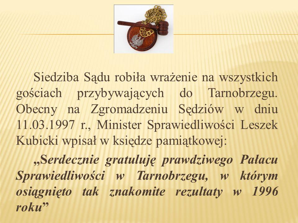 Siedziba Sądu robiła wrażenie na wszystkich gościach przybywających do Tarnobrzegu. Obecny na Zgromadzeniu Sędziów w dniu 11.03.1997 r., Minister Spra