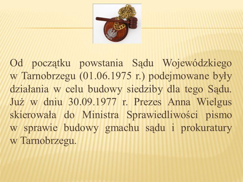 Od początku powstania Sądu Wojewódzkiego w Tarnobrzegu (01.06.1975 r.) podejmowane były działania w celu budowy siedziby dla tego Sądu.