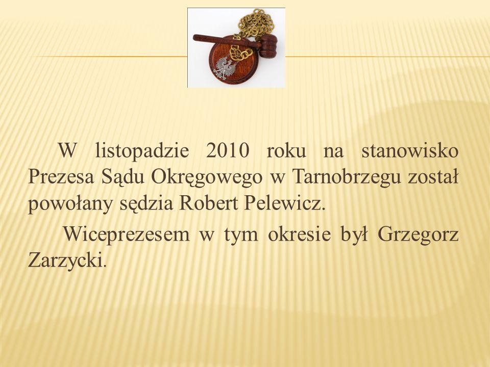 W listopadzie 2010 roku na stanowisko Prezesa Sądu Okręgowego w Tarnobrzegu został powołany sędzia Robert Pelewicz.