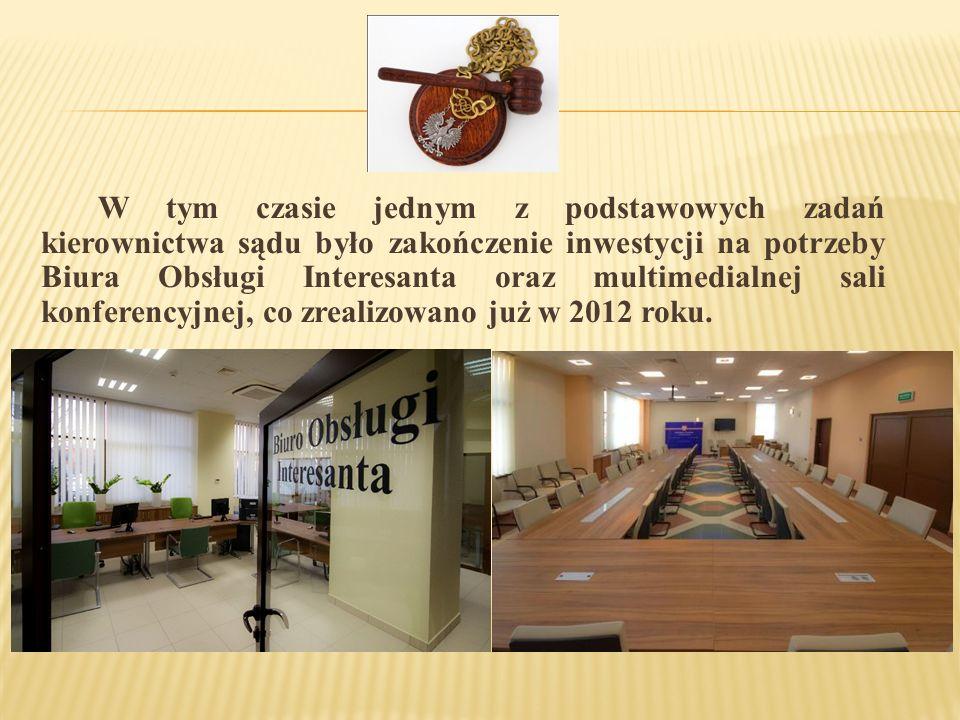 W tym czasie jednym z podstawowych zadań kierownictwa sądu było zakończenie inwestycji na potrzeby Biura Obsługi Interesanta oraz multimedialnej sali konferencyjnej, co zrealizowano już w 2012 roku.