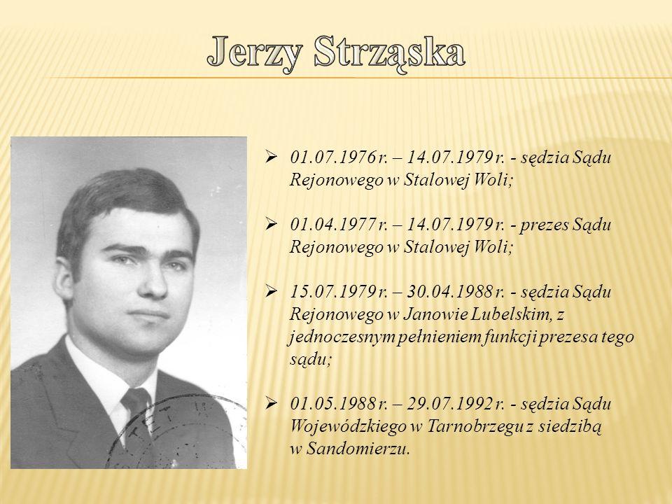  01.07.1976 r. – 14.07.1979 r. - sędzia Sądu Rejonowego w Stalowej Woli;  01.04.1977 r. – 14.07.1979 r. - prezes Sądu Rejonowego w Stalowej Woli; 