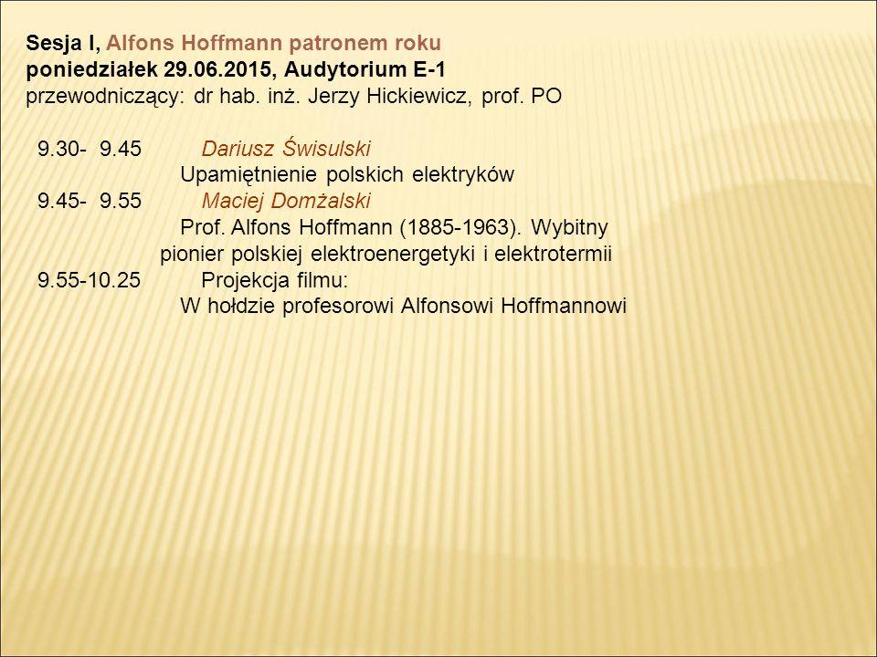 Sesja I, Alfons Hoffmann patronem roku poniedziałek 29.06.2015, Audytorium E-1 przewodniczący: dr hab.