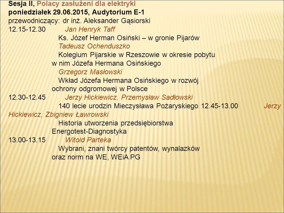 Sesja II, Polacy zasłużeni dla elektryki poniedziałek 29.06.2015, Audytorium E-1 przewodniczący: dr inż.