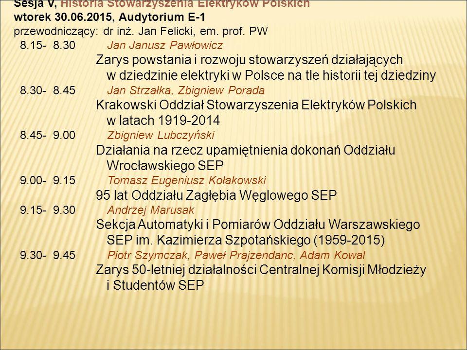 Sesja V, Historia Stowarzyszenia Elektryków Polskich wtorek 30.06.2015, Audytorium E-1 przewodniczący: dr inż.