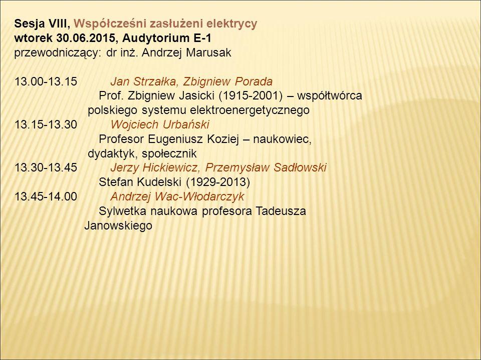 Sesja VIII, Współcześni zasłużeni elektrycy wtorek 30.06.2015, Audytorium E-1 przewodniczący: dr inż.
