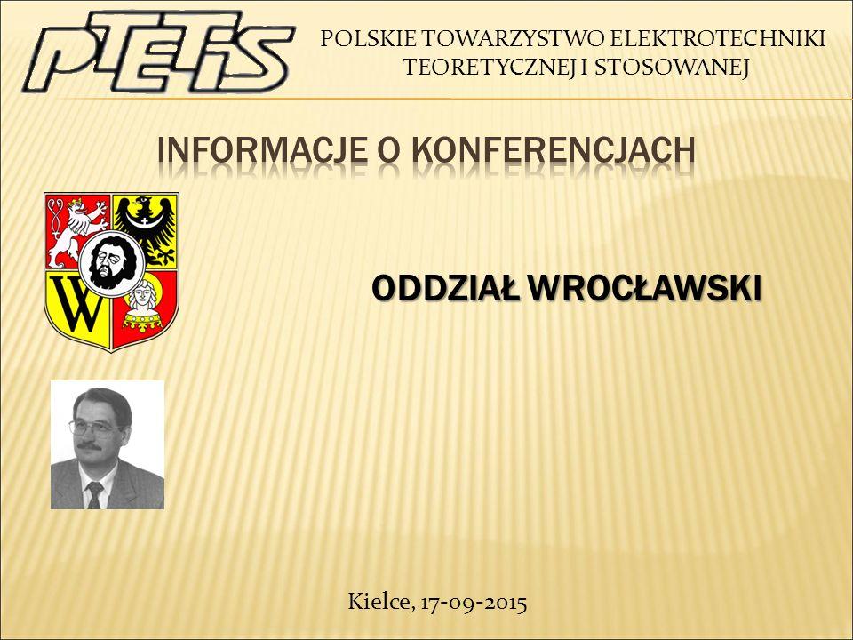POLSKIE TOWARZYSTWO ELEKTROTECHNIKI TEORETYCZNEJ I STOSOWANEJ ODDZIAŁ WROCŁAWSKI ODDZIAŁ WROCŁAWSKI Kielce, 17-09-2015
